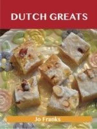 Dutch Greats: Delicious Dutch Recipes, The Top 51 Dutch Recipes