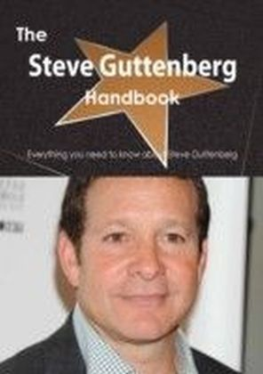 Steve Guttenberg Handbook - Everything you need to know about Steve Guttenberg
