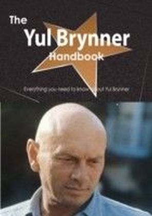 Yul Brynner Handbook - Everything you need to know about Yul Brynner