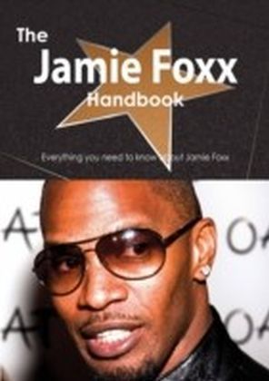 Jamie Foxx Handbook - Everything you need to know about Jamie Foxx