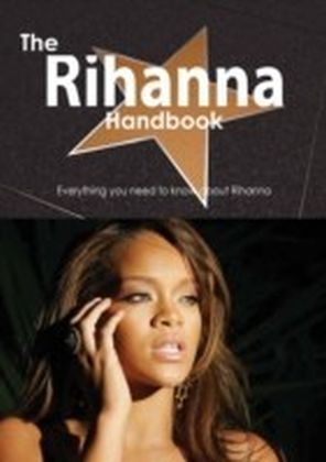 Rihanna Handbook - Everything you need to know about Rihanna