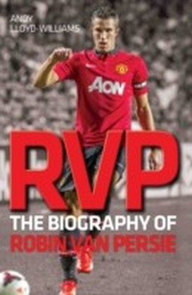 RVP - The Biography of Robin Van Persie