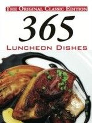 365 Luncheon Dishes - The Original Classic Edition