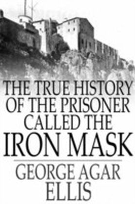 True History of the Prisoner called The Iron Mask