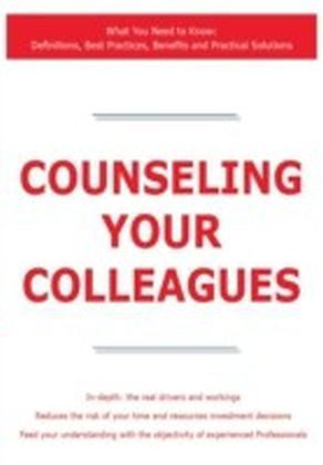 Counseling your Colleagues - What You Need to Know: Definitions, Best Practices, Benefits and Practical Solutions