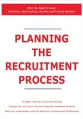 Planning the Recruitment Process - What You Need to Know: Definitions, Best Practices, Benefits and Practical Solutions