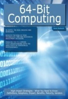 64-Bit Computing: High-impact Strategies - What You Need to Know: Definitions, Adoptions, Impact, Benefits, Maturity, Vendors