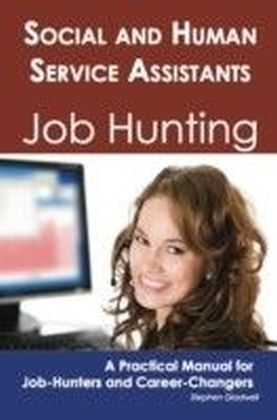 Social and Human Service Assistants: Job Hunting - A Practical Manual for Job-Hunters and Career Changers