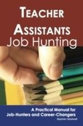 Teacher Assistants: Job Hunting - A Practical Manual for Job-Hunters and Career Changers