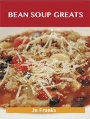 Bean Soup Greats: Delicious Bean Soup Recipes, The Top 62 Bean Soup Recipes
