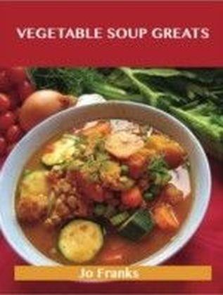 Vegetable Soup Greats: Delicious Vegetable Soup Recipes, The Top 57 Vegetable Soup Recipes