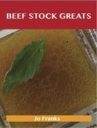 Beef Stock Greats: Delicious Beef Stock Recipes, The Top 79 Beef Stock Recipes