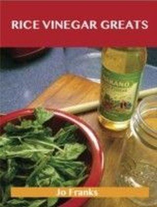 Rice Vinegar Greats: Delicious Rice Vinegar Recipes, The Top 100 Rice Vinegar Recipes