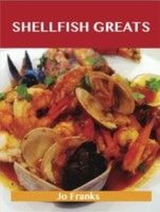 Shellfish Greats: Delicious Shellfish Recipes, The Top 100 Shellfish Recipes