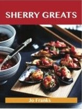 Sherry Greats: Delicious Sherry Recipes, The Top 62 Sherry Recipes