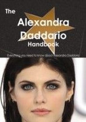 Alexandra Daddario Handbook - Everything you need to know about Alexandra Daddario