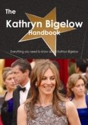 Kathryn Bigelow Handbook - Everything you need to know about Kathryn Bigelow