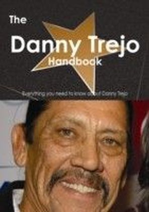 Danny Trejo Handbook - Everything you need to know about Danny Trejo