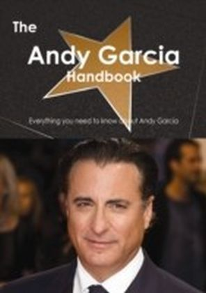 Andy Garcia Handbook - Everything you need to know about Andy Garcia