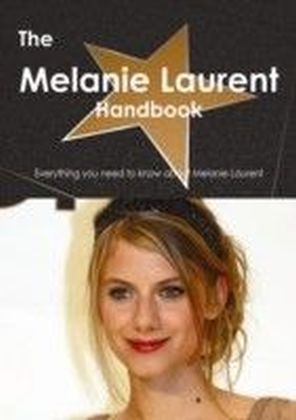 Melanie Laurent Handbook - Everything you need to know about Melanie Laurent