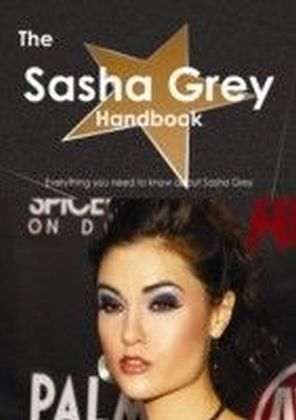 Sasha Grey Handbook - Everything you need to know about Sasha Grey