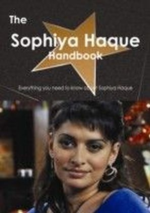 Sophiya Haque Handbook - Everything you need to know about Sophiya Haque