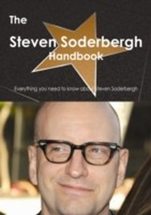 Steven Soderbergh Handbook - Everything you need to know about Steven Soderbergh
