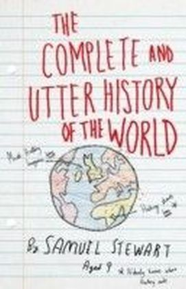 Complete and Utter History of the World According to Samuel Stewart Aged 9