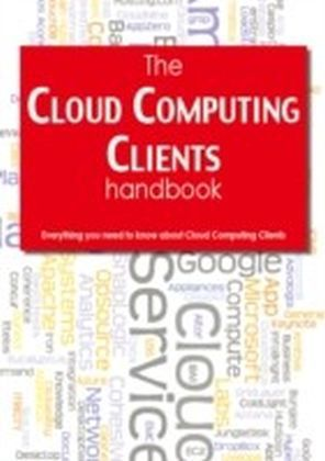 Cloud Computing Clients Handbook - Everything you need to know about Cloud Computing Clients