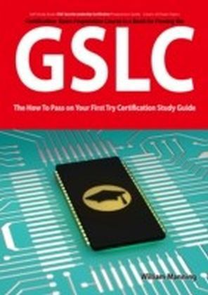 GIAC Security Leadership Certification (GSLC) Exam Preparation Course in a Book for Passing the GSLC Exam - The How To Pass on Your First Try Certification Study Guide