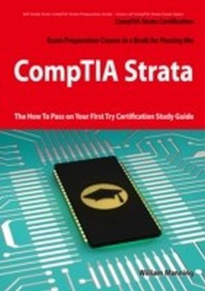 CompTIA Strata Certification Exam Preparation Course in a Book for Passing the CompTIA Strata Exam - The How To Pass on Your First Try Certification Study Guide