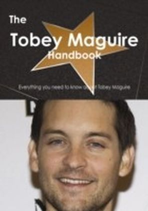 Tobey Maguire Handbook - Everything you need to know about Tobey Maguire
