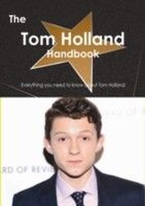 Tom Holland (actor) Handbook - Everything you need to know about Tom Holland (actor)