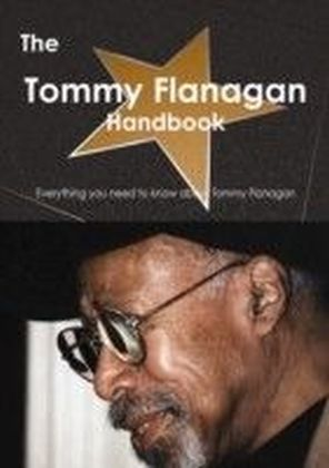 Tommy Flanagan Handbook - Everything you need to know about Tommy Flanagan