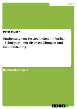 Erarbeitung von Passtechniken im Fußball - Schulsport - mit diversen Übungen und Stationstraining