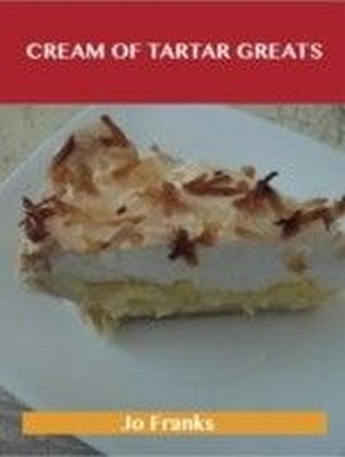 Cream of Tartar Greats: Delicious Cream of Tartar Recipes, The Top 100 Cream of Tartar Recipes