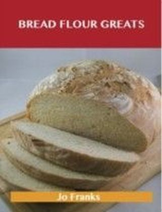 Bread Flour Greats: Delicious Bread Flour Recipes, The Top 98 Bread Flour Recipes