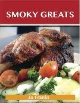 Smoky Greats: Delicious Smoky Recipes, The Top 51 Smoky Recipes