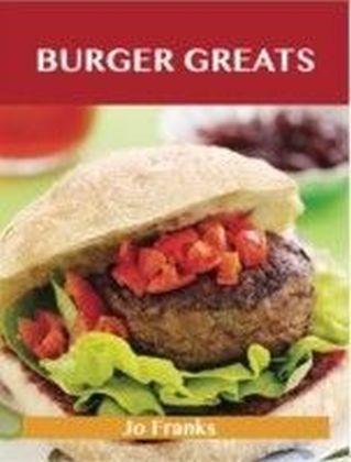 Burger Greats: Delicious Burger Recipes, The Top 80 Burger Recipes