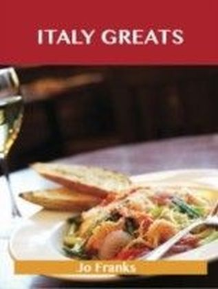 Italy Greats: Delicious Italy Recipes, The Top 65 Italy Recipes