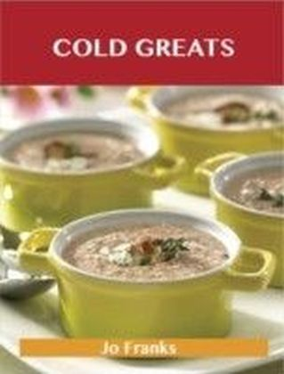 Cold Greats: Delicious Cold Recipes, The Top 94 Cold Recipes