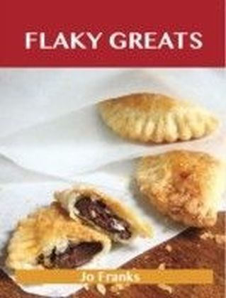 Flaky Greats: Delicious Flaky Recipes, The Top 58 Flaky Recipes
