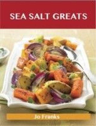Sea Salt Greats: Delicious Sea Salt Recipes, The Top 100 Sea Salt Recipes