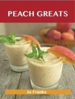 Peach Greats: Delicious Peach Recipes, The Top 94 Peach Recipes