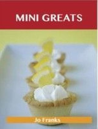 Mini Greats: Delicious Mini Recipes, The Top 72 Mini Recipes