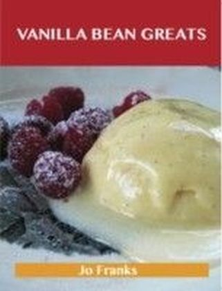 Vanilla Bean Greats: Delicious Vanilla Bean Recipes, The Top 69 Vanilla Bean Recipes