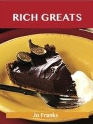 Rich Greats: Delicious Rich Recipes, The Top 99 Rich Recipes