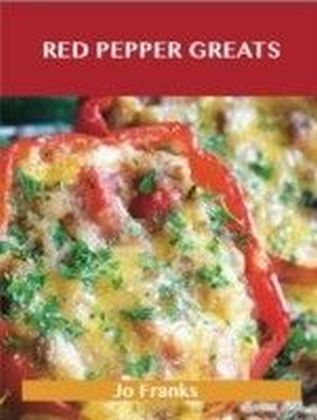 Red Pepper Greats: Delicious Red Pepper Recipes, The Top 64 Red Pepper Recipes