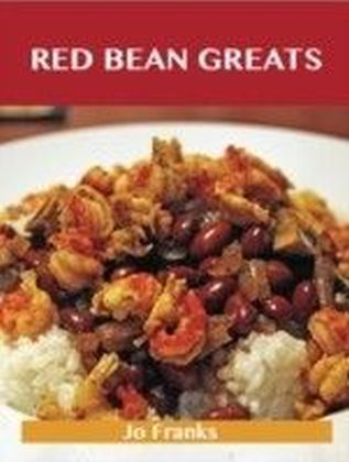 Red Bean Greats: Delicious Red Bean Recipes, The Top 55 Red Bean Recipes