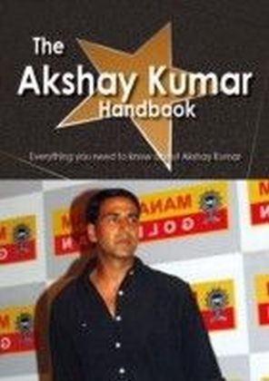 Akshay Kumar Handbook - Everything you need to know about Akshay Kumar